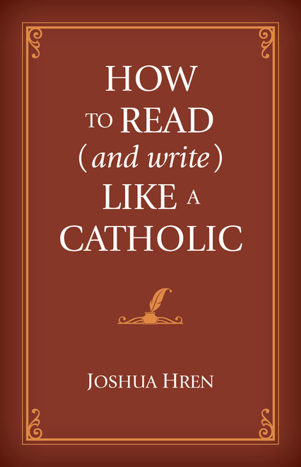 How to Read (and Write) Like a Catholic
