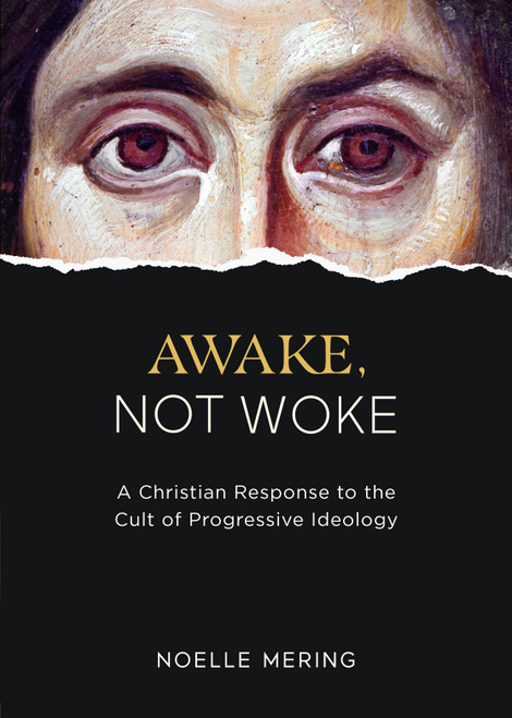 Awake, Not Woke: A Christian Response to the Cult of Progressive Ideology