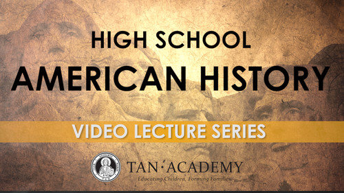 TAN Academy: High School American History Video Lectures