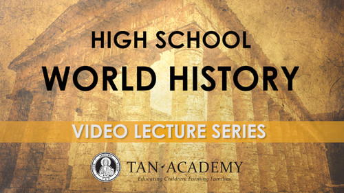 TAN Academy: High School World History Video Lectures
