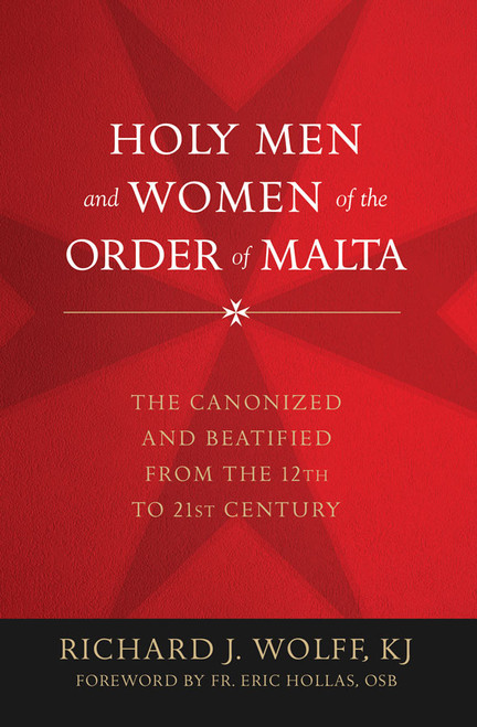 Holy Men and Women of the Order of Malta: The Canonized and Beatified from the 12th to 21st Century