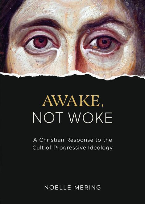 Awake, Not Woke: A Christian Response to the Cult of Progressive Ideology eBook