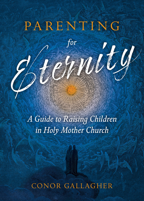 Parenting for Eternity: A Guide to Raising Children in Holy Mother Church (eBook)