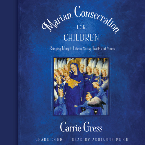 Marian Consecration for Children: Bringing Mary to Life in Young Hearst and Minds (MP3 Audiobook Download)