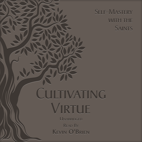 Cultivating Virtue: Self-Mastery with the Saints (MP3 Audio Download)