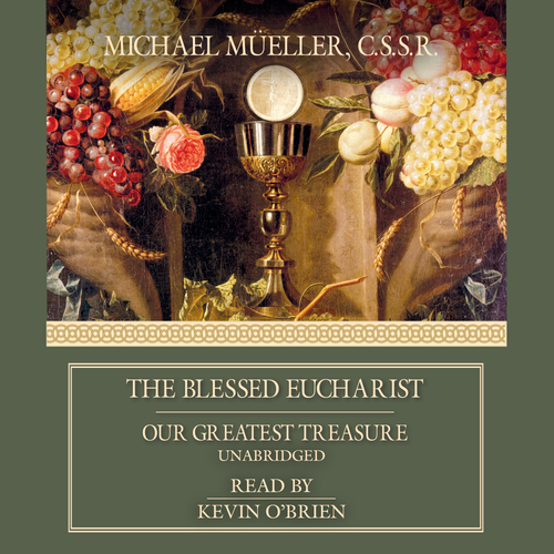 The Blessed Eucharist: Our Greatest Treasure (MP3 Audio Download)