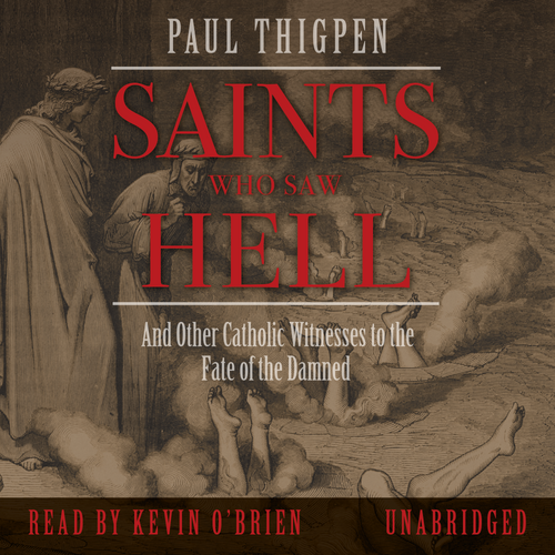 Saints Who Saw Hell: And Other Catholic Witnesses to the Fate of the Damned (MP3 Audiobook Download)