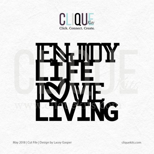 Enjoy Life, Love Living - May 2018 | Digital Cut File