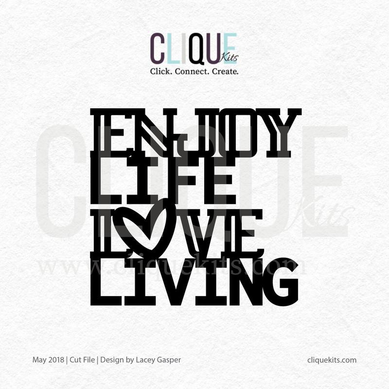 Enjoy Life, Love Living  | Digital Cut File