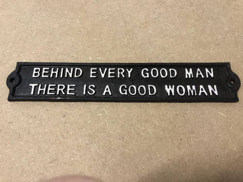 Cast Iron Behind Every Good Man Is A Good Women Sign