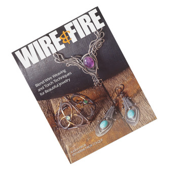 """Wire & Fire: Blend Wire Weaving and Torch Techniques for Beautiful Jewelry"""" by Kaska Firor and Katherine Firor Colque"""