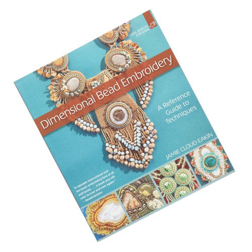 Dimensional Bead Embroidery: A Reference Guide to Techniques - by Jamie Cloud Eakin - Highly Recommended