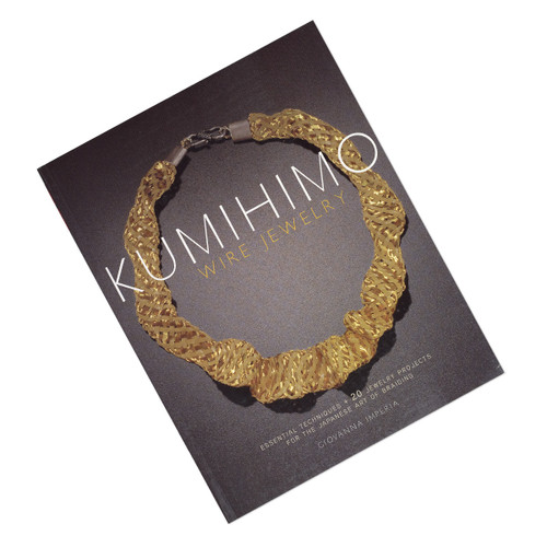 Kumihimo Wire Jewelry: Essential Techniques and 20 Jewelry Projects for the Japanese Art of Braiding by Giovanna Imperia