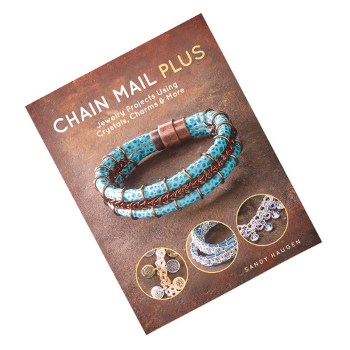 Chain Mail Plus: Jewelry Projects Using Crystals, Charms & More by Sandy Haugen