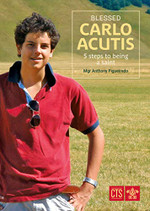 Blessed Carlo Acutis: 5 Steps to Being a Saint