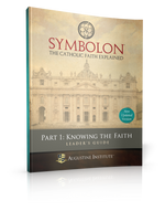 Symbolon: The Catholic Faith Explained - PART 1 - Leader Guide