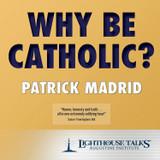 Why Be Catholic? (CD)
