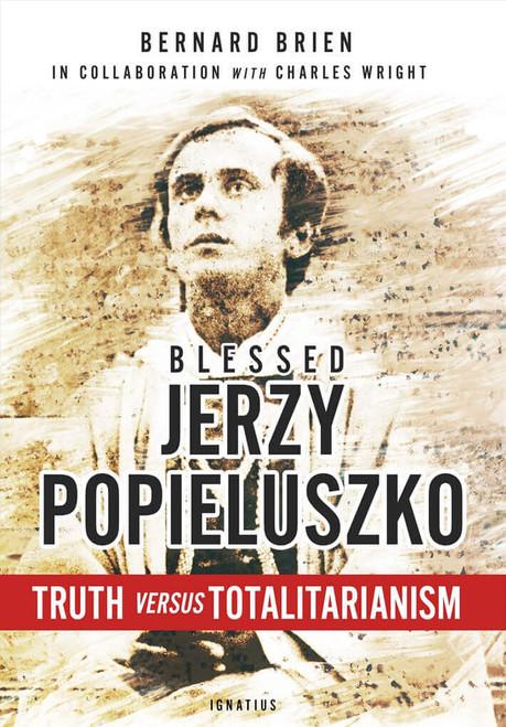 Blessed Jerzy Popieluszko: Truth Versus Totalitarianism
