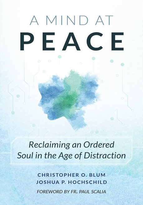 A Mind at Peace: Reclaiming an Ordered Soul in an Age of Distraction
