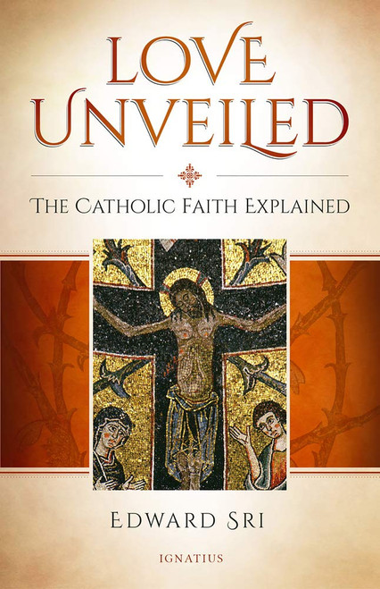 Love Unveiled: The Catholic Faith Explained (Paperback)
