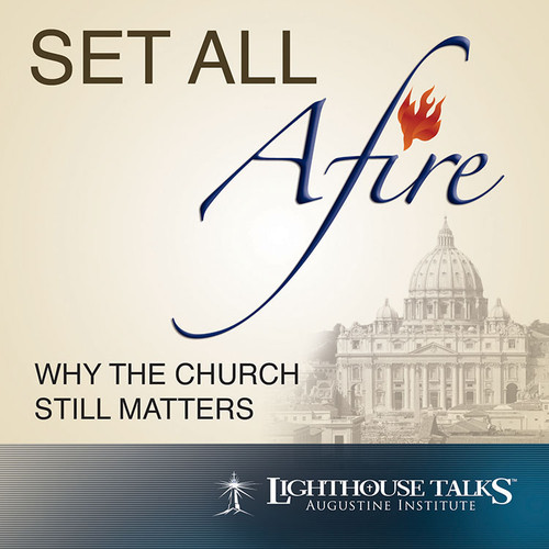 Set All Afire: Why the Church Still Matters (MP3)