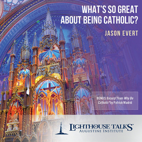 What's So Great About Being Catholic? (MP3)