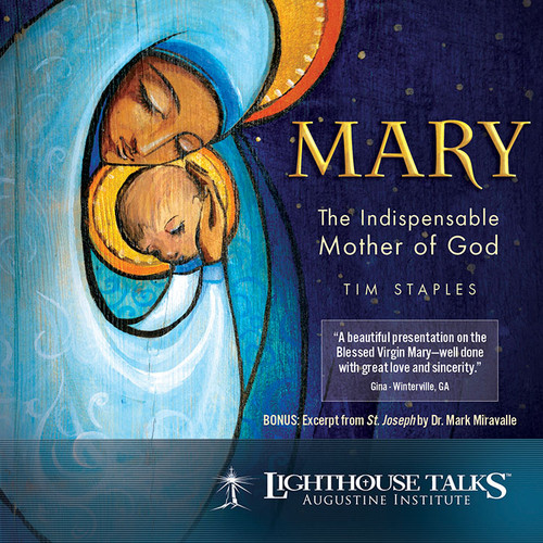 Mary: The Indispensable Mother of God (MP3)