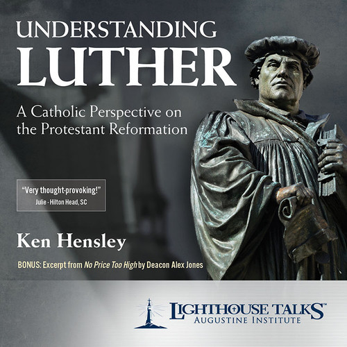 Understanding Luther: A Catholic Perspective on the Protestant Reformation (MP3)