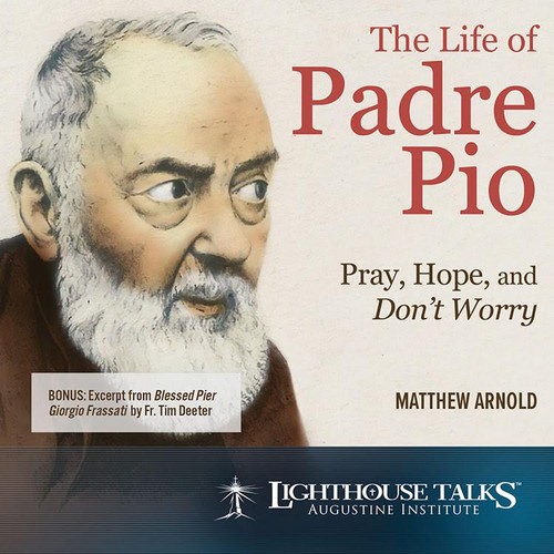The Life of Padre Pio: Pray, Hope and Don't Worry (MP3)