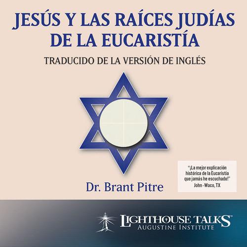 Jesús y las Raíces Judías de la Eucaristía (MP3)