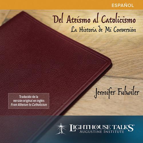 Del Ateismo al Catolicismo: La Historia de Mi (MP3)