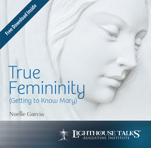 True Femininity: Getting to Know Mary