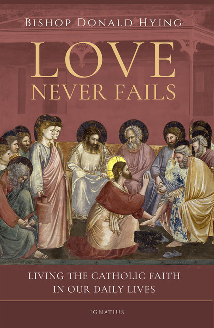 Cover of Love Never Fails: Living the Catholic Faith in Our Daily Lives