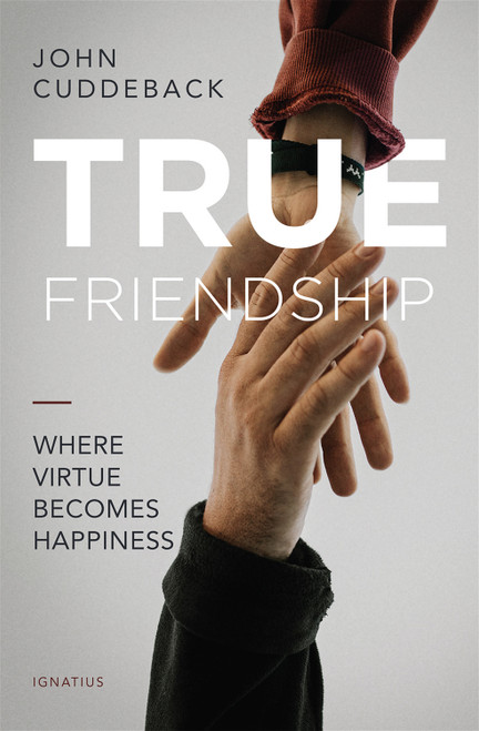 Cover of True Friendship: Where Virtue Becomes Happiness