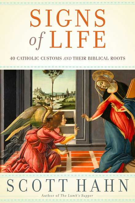 Signs of Life: 20 Catholic Customs and Their Biblical Roots