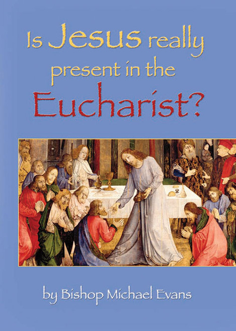 Is Jesus Really Present in the Eucharist? - Booklet