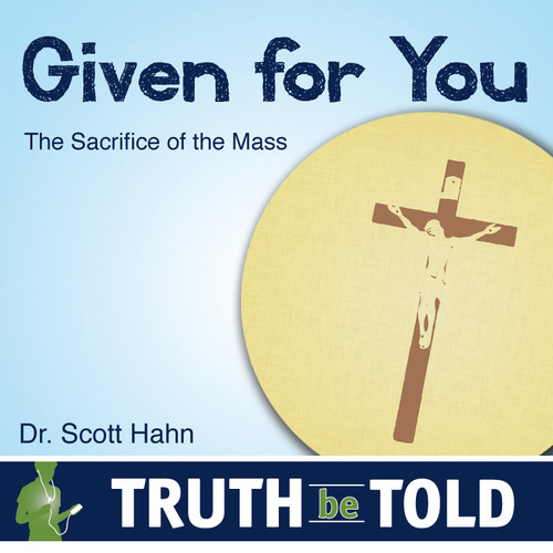 Given For You: The Sacrifice of the Mass - Download
