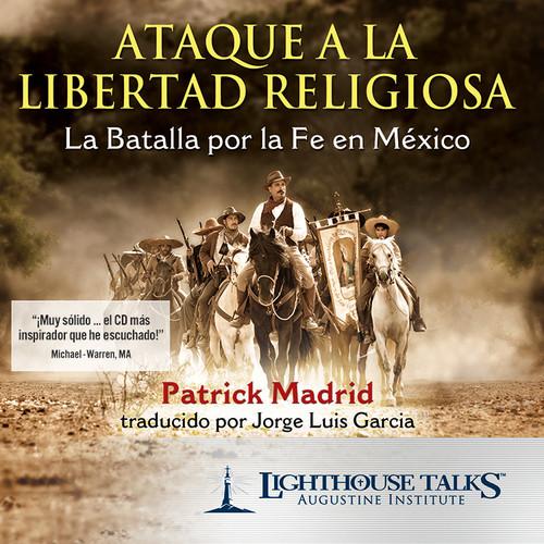 Ataque a la Libertad Religiosa: La Batalla por la Fe en México (CD)