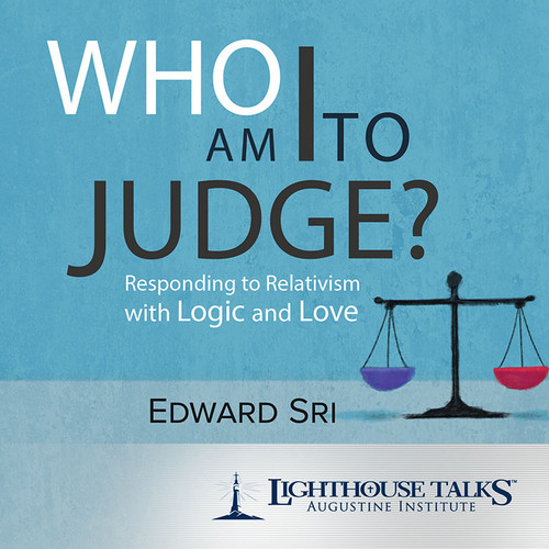 Who Am I to Judge? Responding to Relativism with Logic and Love (CD)