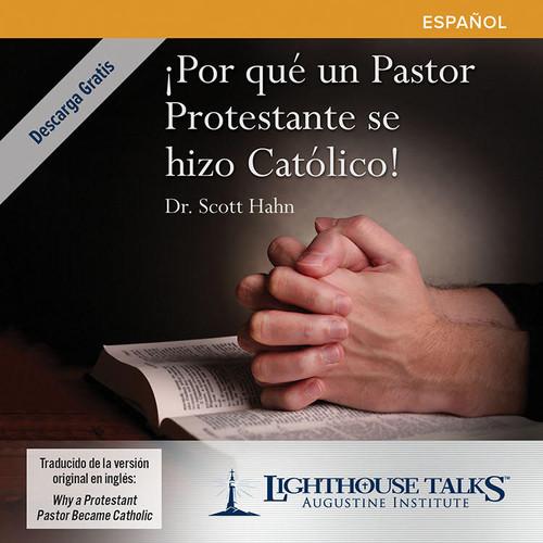 ¡Por Qué Un Pastor Protestante Se Hizo Católico! (CD)