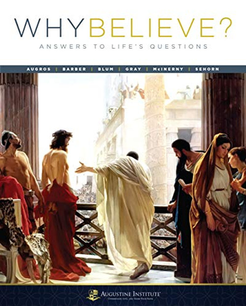 Why Believe? Student Textbook Volume 1: Answers to Life's Questions