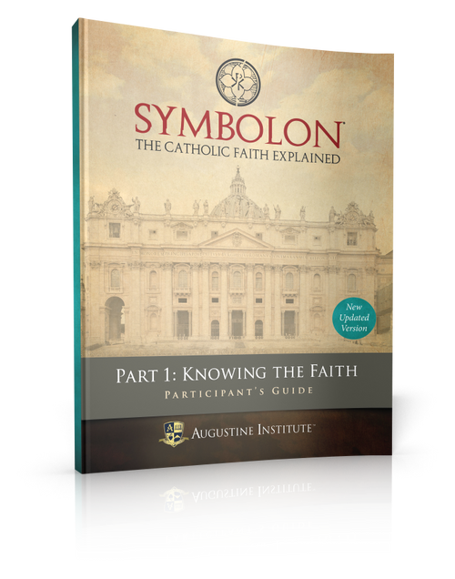 Symbolon: The Catholic Faith Explained - PART 1 - Participant Guide