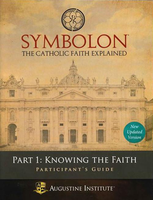 Symbolon: The Catholic Faith Explained - PART 1 - Participant Guide
