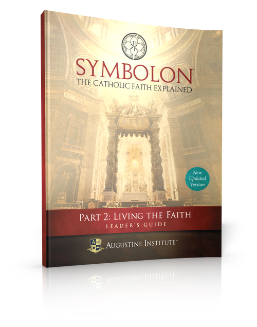 Symbolon: The Catholic Faith Explained - PART 2 - Leader Guide