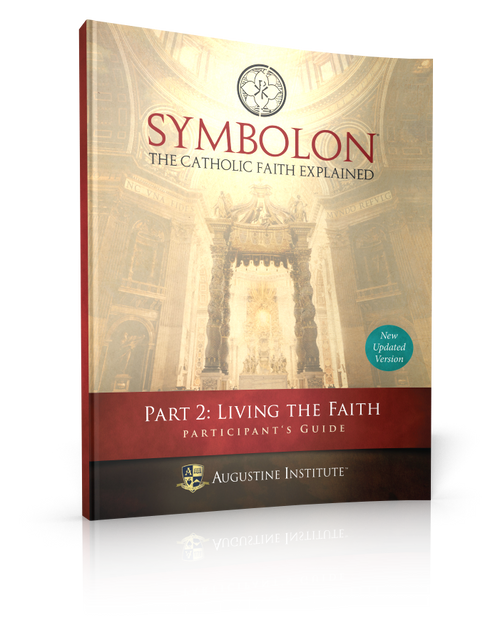 Symbolon: The Catholic Faith Explained - PART 2 - Participant Guide