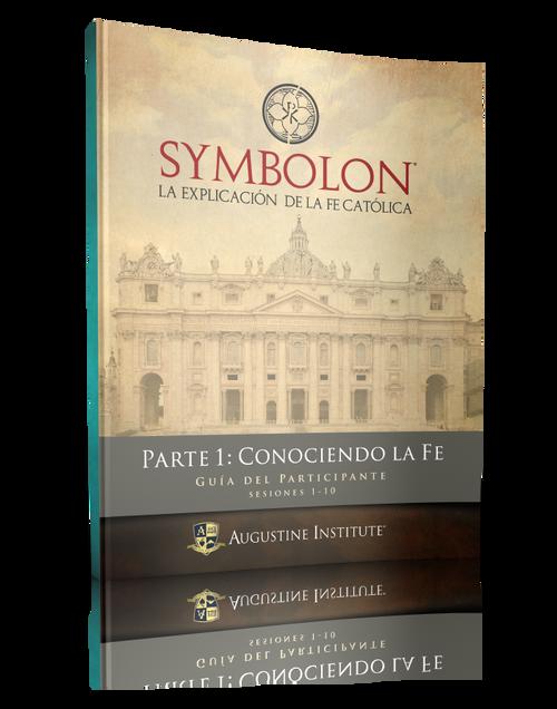 Symbolon: La Explicación de la Fe Católica - Parte 1 - Guía para el Participante