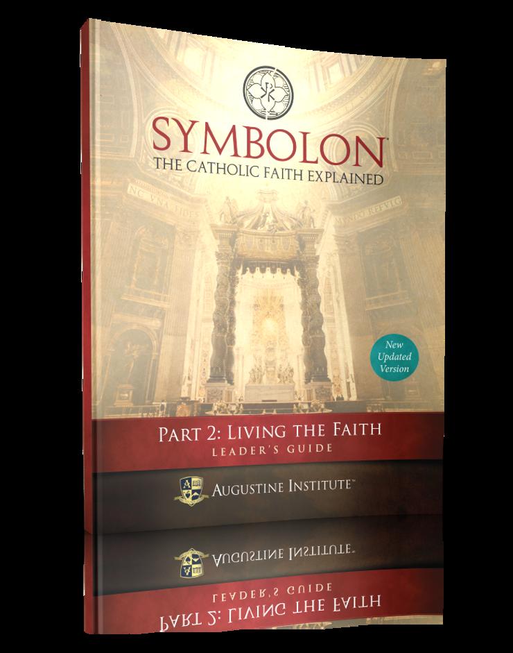 Symbolon: The Catholic Faith Explained - PART 2 - Leader Guide