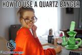 How to Use a Quartz Banger and How to Maintain a Quartz Banger
