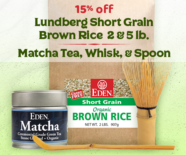 15% off EDEN Brown Rice, Matcha, and Matcha Accessories