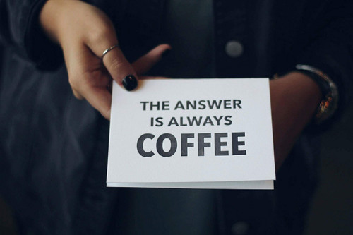 The Answer Is Always Coffee Greeting Card
